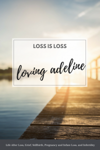 Loving Adeline - Loss is loss - Miscarriage